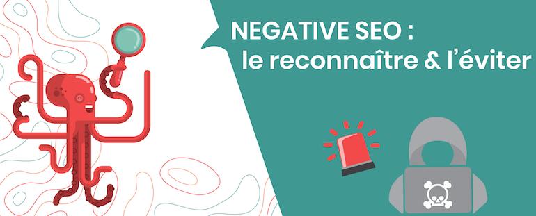 Negative SEO : Le reconnaitre et l'éviter