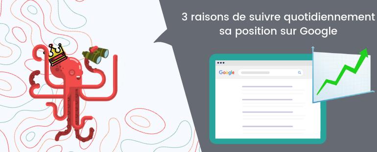 3 raisons de suivre quotidiennement sa position sur Google - Octopulse