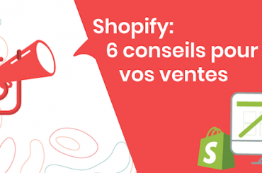 Shopify : 6 conseils pour booster vos ventes